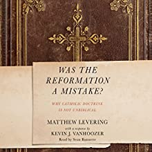 Was the Reformation a Mistake?: Why Catholic Doctrine Is Not Unbiblical Audiobook by Kevin J. Vanhoozer - contributor, Matthew Levering Narrated by Sean Runnette