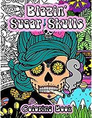 Blazin' Sugar Skulls Coloring Book: Marijuana Weed Sugar Skull Cannabis Stoner Gift -Coloring Book for Men and Women Who Love Sugar Skulls And Getting High!