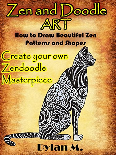 Zen and Doodle  Art: How to Draw Beautiful Zen Patterns and Shapes. Create your own zendoodle masterpiece.