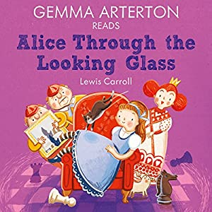 Gemma Arterton reads Alice Through the Looking-Glass (Famous Fiction) Audiobook