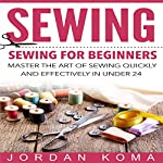 Sewing for Beginners: Master the Art of Sewing | Jordan Koma