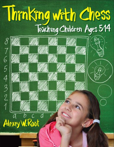Thinking with Chess: Teaching Children Ages 5-14: Alexey W. Root ...