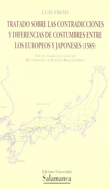 Tratado sobre las contradicciones y diferencias de costrumbres entre los europeos y japoneses 1585: Amazon.es: Luís Fróis: Libros