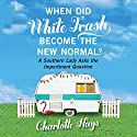 When Did White Trash Become the New Normal?: A Southern Lady Asks the Impertinent Question Audiobook by Charlotte Hays Narrated by Mary Ann Jacobs