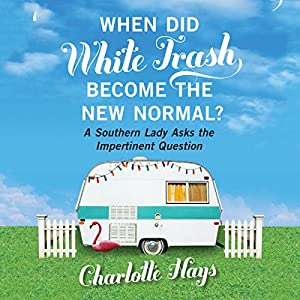 When Did White Trash Become the New Normal? Audiobook