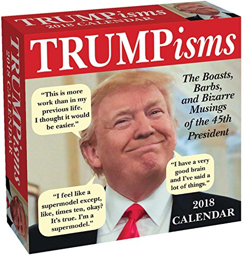 TRUMPisms 2018 Day-to-Day Calendar: The Boasts, Barbs, and Bizarre Musings of the 45th President