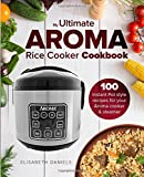 emeril rice cooker - The Ultimate AROMA Rice Cooker Cookbook: 100 illustrated Instant Pot style recipes for your Aroma cooker & steamer (Professional Home Multicookers) (Volume 1)
