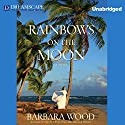Rainbows on the Moon Audiobook by Barbara Wood Narrated by Tavia Gilbert