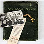 Sex, Mom, and God: How the Bible's Strange Take on Sex Led to Crazy Politics - and How I Learned to Love Women (and Jesus) Anyway | Frank Schaeffer