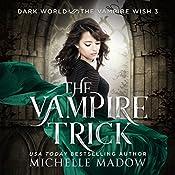 The Vampire Trick: Dark World: The Vampire Wish, Book 3 | Michelle Madow