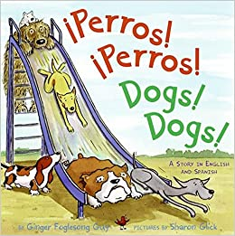 Perros! Perros!/Dogs! Dogs!: A Story in English and Spanish ...