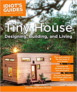 Tiny House Designing, Building, & Living (Idiot\'s Guides): Andrew ...