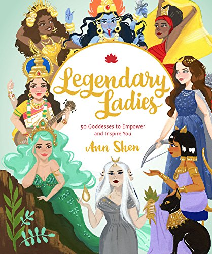 Legendary Ladies: 50 Goddesses to Empower and Inspire You -