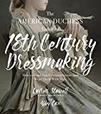 img - for The American Duchess Guide to 18th Century Dressmaking: How to Hand Sew Georgian Gowns and Wear Them With Style book / textbook / text book