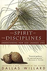 The Spirit of the Disciplines: Understanding How God Changes Lives Kindle Edition