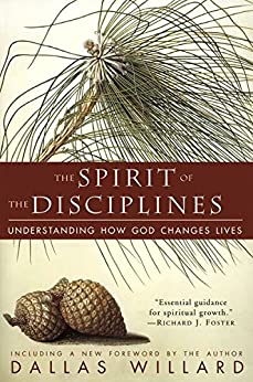 The Spirit of the Disciplines: Understanding How God Changes Lives by [Willard, Dallas]