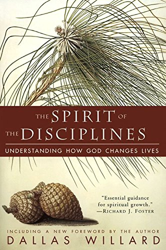 The Spirit of the Disciplines: Understanding How God Changes Lives cover