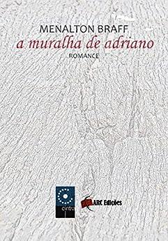 """A Muralha de Adriano (Coleção """"O Amor pelas Palavras"""" Livro 15) por [Braff, Menalton]"""