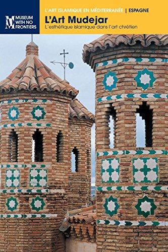 L'art mudéjar: L'esthétique islamique dans l'art chrétien (L'art islamique en Méditerranée) (French Edition)