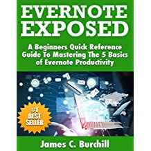 Evernote Exposed - A Beginners Quick Reference Guide to Mastering The 5 Basics of Evernote Productivity: Cheat Sheets Included