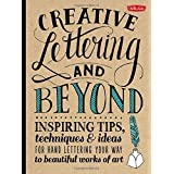 Creative Lettering and Beyond: Inspiring Tips, Techniques, and Ideas for Hand-Lettering Your Way to Beautiful Works of Art