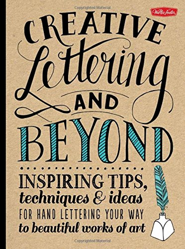 Creative Lettering and Beyond: Inspiring tips, techniques, a