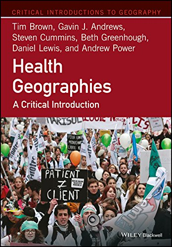 Health Geographies: A Critical Introduction (Critical Introductions to Geography) por Tim Brown,Gavin J. Andrews,Steven Cummins,Beth Greenhough,Daniel Lewis,Andrew Power