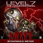 LEVEL 7: The Judas Protocol | Nathan E. Meyer