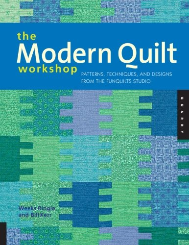 The Modern Quilt Workshop: Patterns, Techniques, and Designs