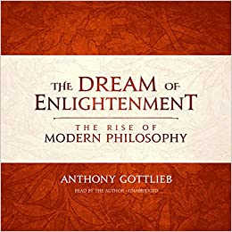 The Rise of Modern Philosophy - Anthony Gottlieb