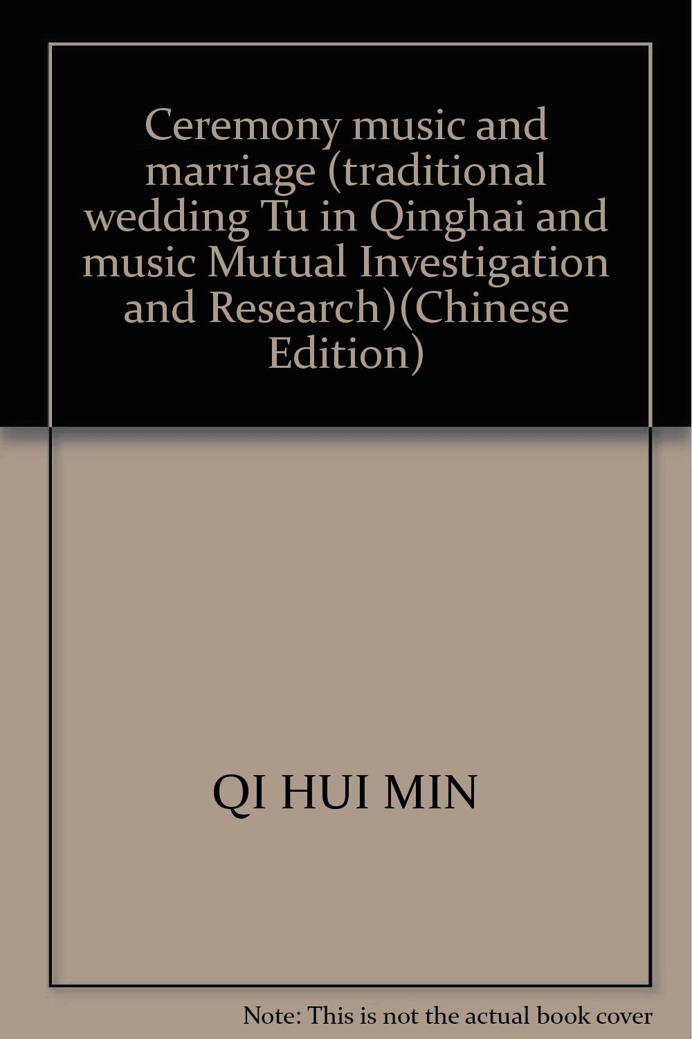 Ceremony music and marriage (traditional wedding Tu in Qinghai and music Mutual Investigation and Research)(Chinese Edition)