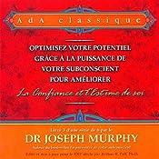Optimisez votre potentiel grâce à la puissance de votre subconscient pour améliorer la confiance et l'estime de soi | Joseph Murphy