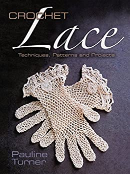 Crochet Lace: Techniques, Patterns, and Projects (Dover Knitting, Crochet, Tatting, Lace) by [Turner, Pauline]
