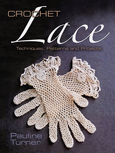 Crochet Lace: Techniques, Patterns, and Projects (Dover Knitting, Crochet, Tatting, ()