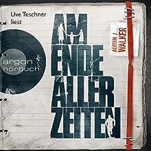"""Adrian J. Walker – """"Am Ende aller Zeiten"""""""