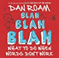 Blah, Blah, Blah: What to Do When Words Don't Work