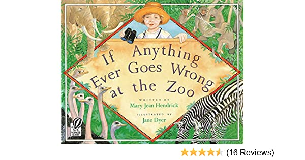 If Anything Ever Goes Wrong At The Zoo Mary Jean Hendrick