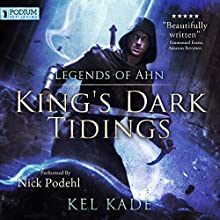 Legends of Ahn: King's Dark Tidings, Book 3 Audiobook by Kel Kade Narrated by Nick Podehl