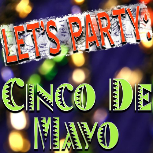 ... Lets Party: Cinco De Mayo