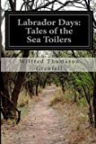 Labrador Days: Tales of the Sea Toilers, Wilfred Thomason Grenfell, 1500202800