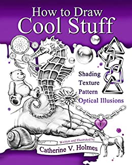 How to Draw Cool Stuff: Shading, Textures and Optical Illusions by [Holmes, Catherine]
