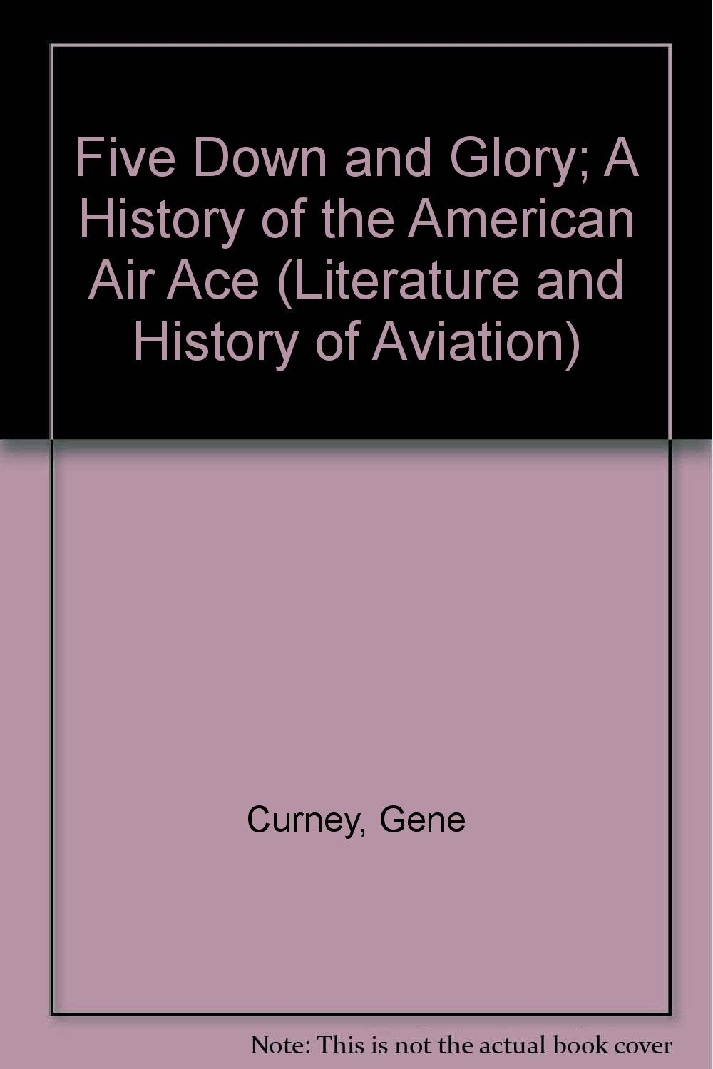 Five Down and Glory; A History of the American Air Ace (Literature and History of Aviation)
