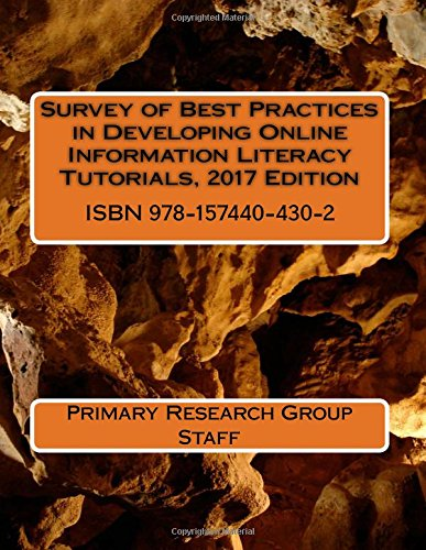 Survey of Best Practices in Developing Online Information Literacy Tutorials, 2017 Edition