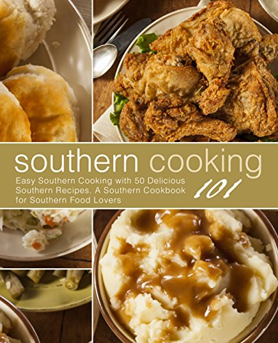 Southern Cooking 101: Easy Southern Cooking with 50 Delicious Southern Recipes. A Southern Cookbook for Southern Food Lovers by BookSumo Press