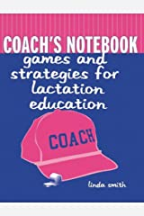 Coach's Notebook: Games and Strategies for Lactation Education: Games and Strategies for Lactation Education Paperback