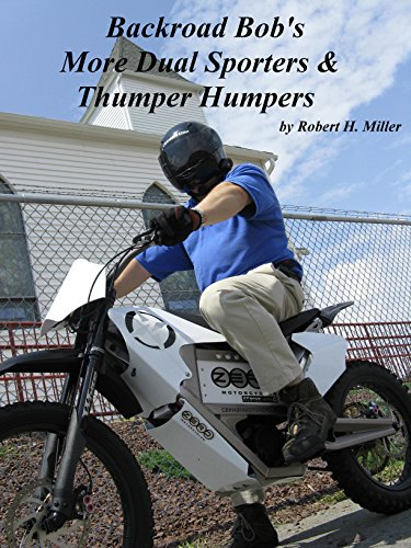 Motorcycle Dual Sporting (Vol. 3) More Dual Sporters & Thumper Humpers - More Four Stroke Single Cylinder Motorcycling (Backroad Bob's Motorcycle Dual Sporting)