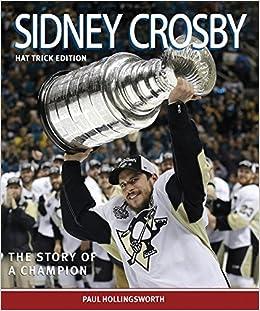 6f77f9d5a3f Amazon.com  Sidney Crosby  The Hat Trick Edition (9781771084277)  Paul  Hollingsworth  Books