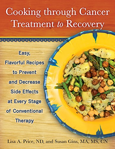 Cooking through Cancer Treatment to Recovery: Easy, Flavorful Recipes to Prevent and Decrease Side Effects at Every Stage of Conventional Therapy [Lisa A. Price ND - Susan Gins MA  MS  CN] (Tapa Blanda)