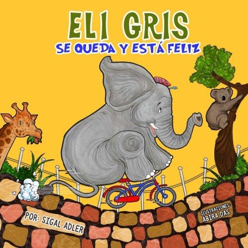 Eli Gris Se queda y esta feliz: No hay Nada como el Amor de una Madre (Children's ESL Books Spanish) (Spanish Edition) - Picture Story Books For Esl