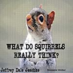 What Do Squirrels Really Think?: Squirrel Jokes, Facts & Questions | Jeffrey Jeschke